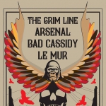 The Grim Line + Le Mur + Bad Cassidy